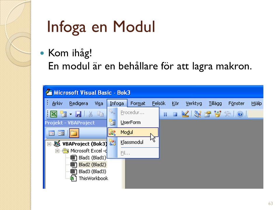 63 Infoga en Modul Kom ihåg! En modul är en behållare för att lagra makron.