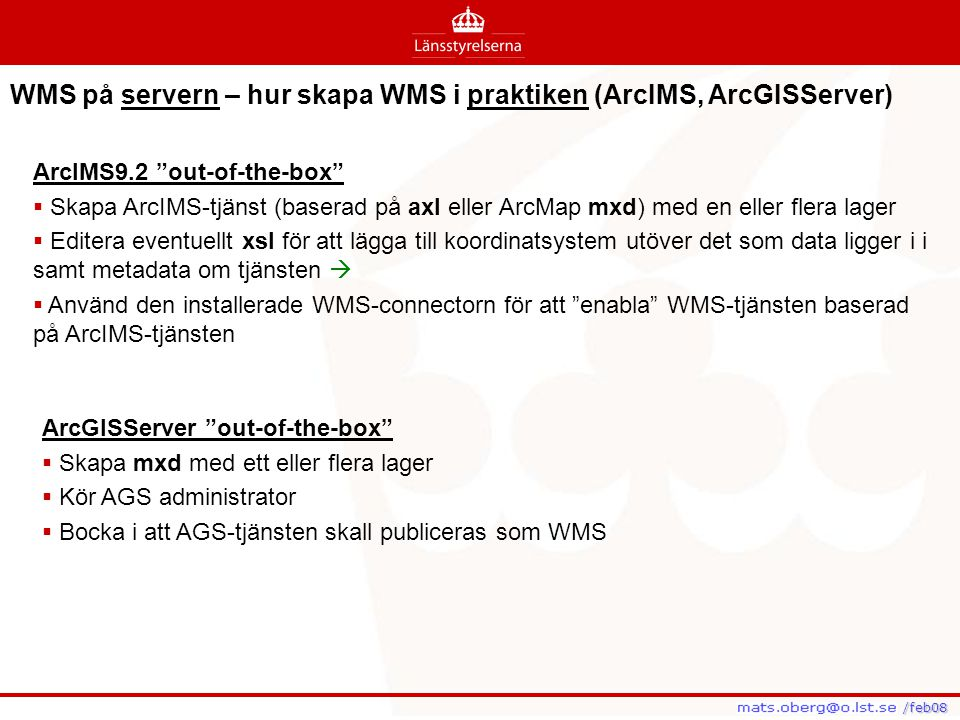 """WMS på servern – hur skapa WMS i praktiken (ArcIMS, ArcGISServer) ArcIMS9.2 """"out-of-the-box""""  Skapa ArcIMS-tjänst (baserad på axl eller ArcMap mxd) m"""