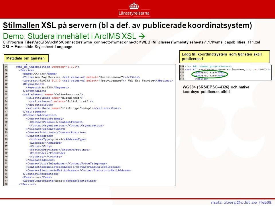 Stilmallen XSL på servern (bl a def. av publicerade koordinatsystem) C:\Program Files\ArcGIS\ArcIMS\Connectors\wms_connector\wmsconnector\WEB-INF\clas