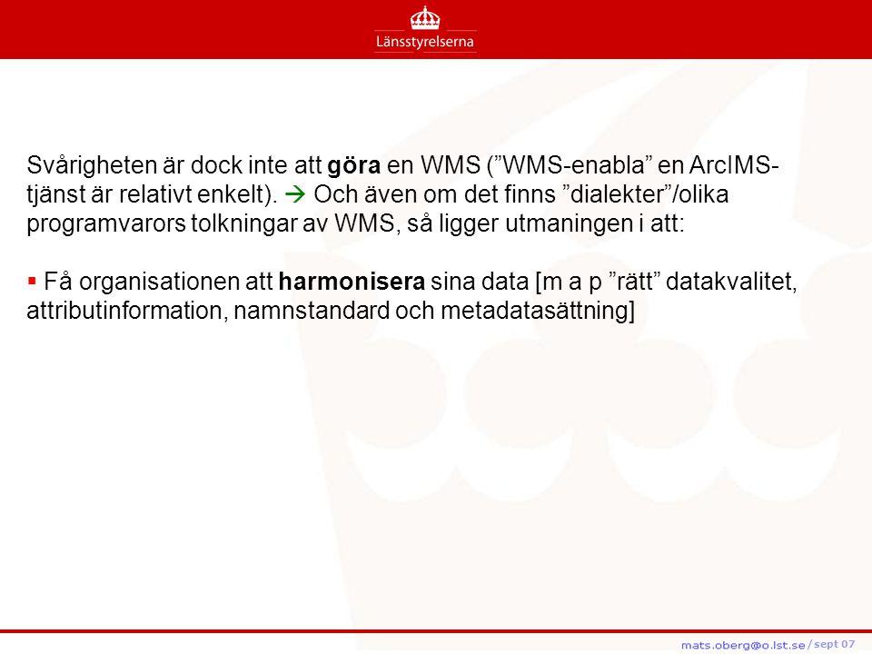 """/feb08 /feb08 /sept 07 Svårigheten är dock inte att göra en WMS (""""WMS-enabla"""" en ArcIMS- tjänst är relativt enkelt).  Och även om det finns """"dialekte"""