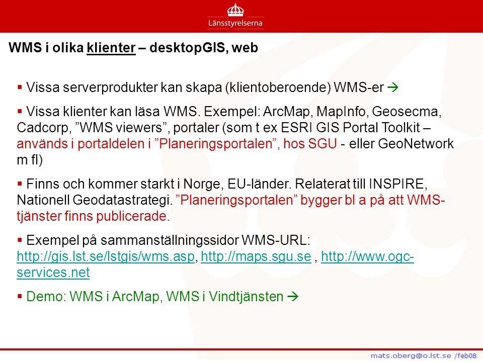 /feb08 /feb08 WMS i olika klienter – desktopGIS, web  Vissa serverprodukter kan skapa (klientoberoende) WMS-er   Vissa klienter kan läsa WMS. Exemp
