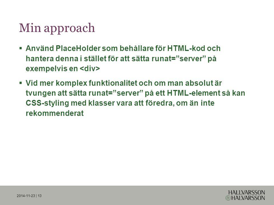 Min approach  Använd PlaceHolder som behållare för HTML-kod och hantera denna i stället för att sätta runat= server på exempelvis en  Vid mer komplex funktionalitet och om man absolut är tvungen att sätta runat= server på ett HTML-element så kan CSS-styling med klasser vara att föredra, om än inte rekommenderat 2014-11-23 | 13