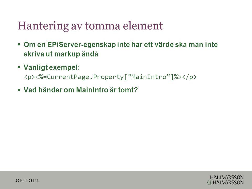 Hantering av tomma element  Om en EPiServer-egenskap inte har ett värde ska man inte skriva ut markup ändå  Vanligt exempel:  Vad händer om MainIntro är tomt.