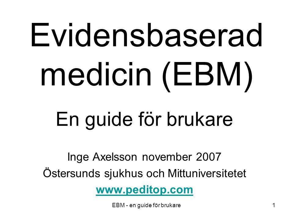 EBM - en guide för brukare2 Definition av evidensbaserad medicin (EBM) EBM innebär att vården av patienter grundas på bästa tillgängliga studier ( best available evidence ) International Epidemiological Association 1995