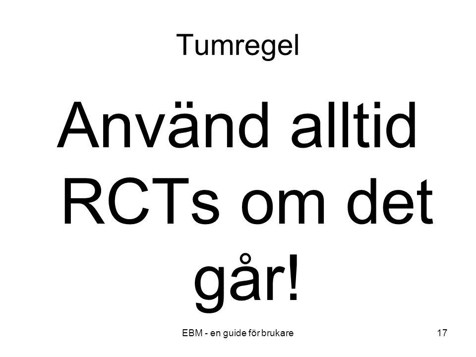 EBM - en guide för brukare17 Tumregel Använd alltid RCTs om det går!