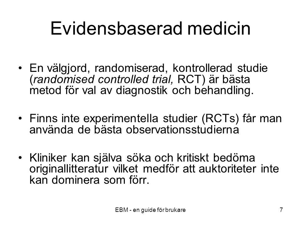 EBM - en guide för brukare7 Evidensbaserad medicin En välgjord, randomiserad, kontrollerad studie (randomised controlled trial, RCT) är bästa metod för val av diagnostik och behandling.