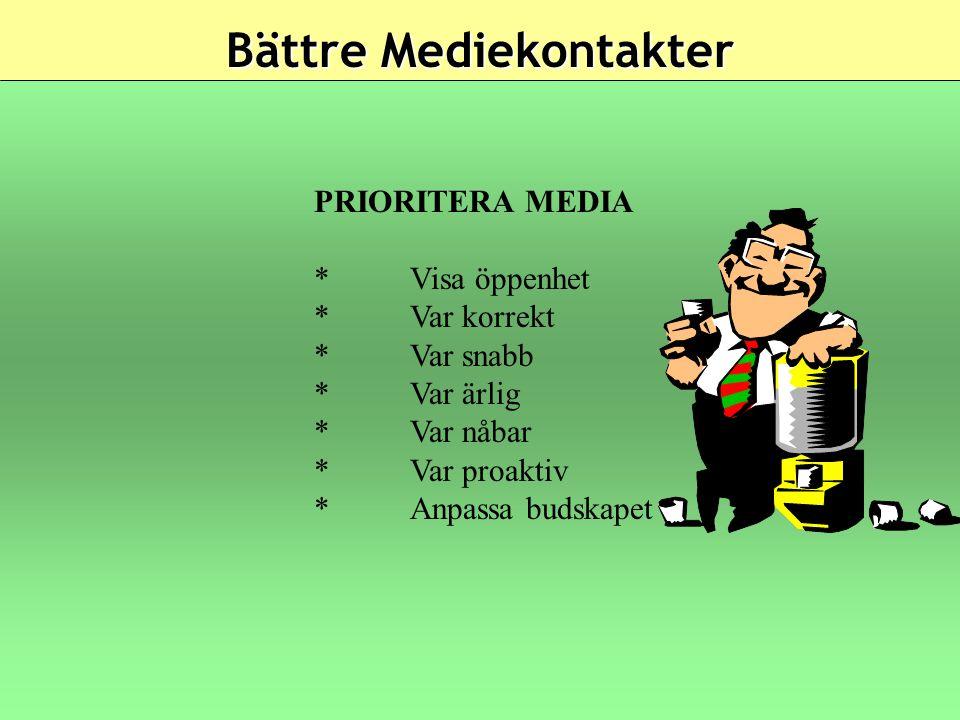 Bättre Mediekontakter PRIORITERA MEDIA *Visa öppenhet *Var korrekt *Var snabb *Var ärlig *Var nåbar *Var proaktiv *Anpassa budskapet