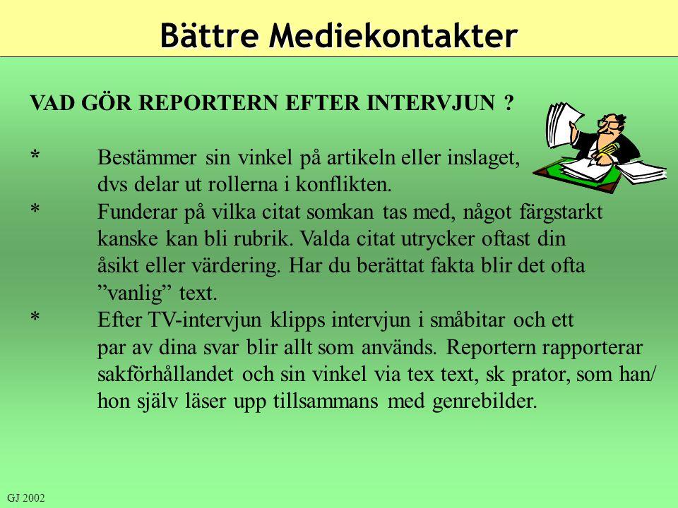 VAD GÖR REPORTERN EFTER INTERVJUN ? *Bestämmer sin vinkel på artikeln eller inslaget, dvs delar ut rollerna i konflikten. *Funderar på vilka citat som