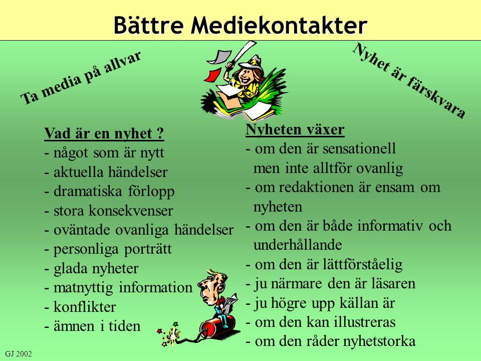 Bättre Mediekontakter GJ 2002 Ta media på allvar Vad är en nyhet ? - något som är nytt - aktuella händelser - dramatiska förlopp - stora konsekvenser