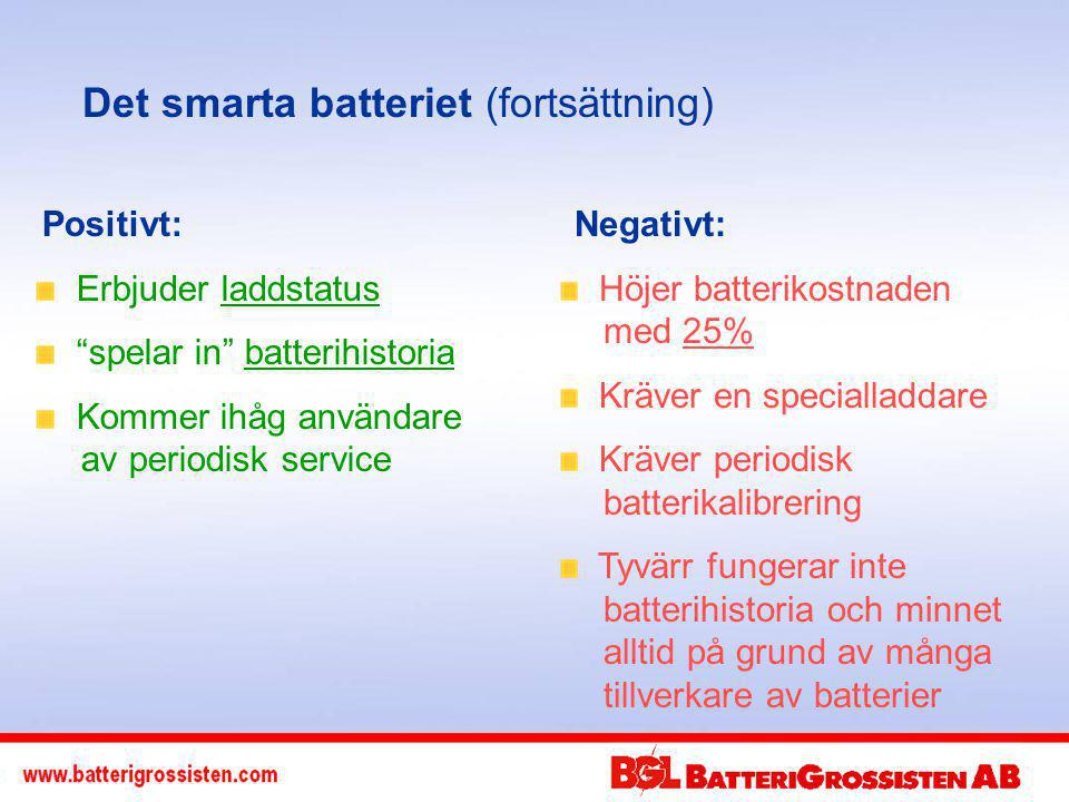 Negativt: Höjer batterikostnaden med 25% Kräver en specialladdare Kräver periodisk batterikalibrering Tyvärr fungerar inte batterihistoria och minnet alltid på grund av många tillverkare av batterier Positivt: Erbjuder laddstatus spelar in batterihistoria Kommer ihåg användare av periodisk service Det smarta batteriet (fortsättning)
