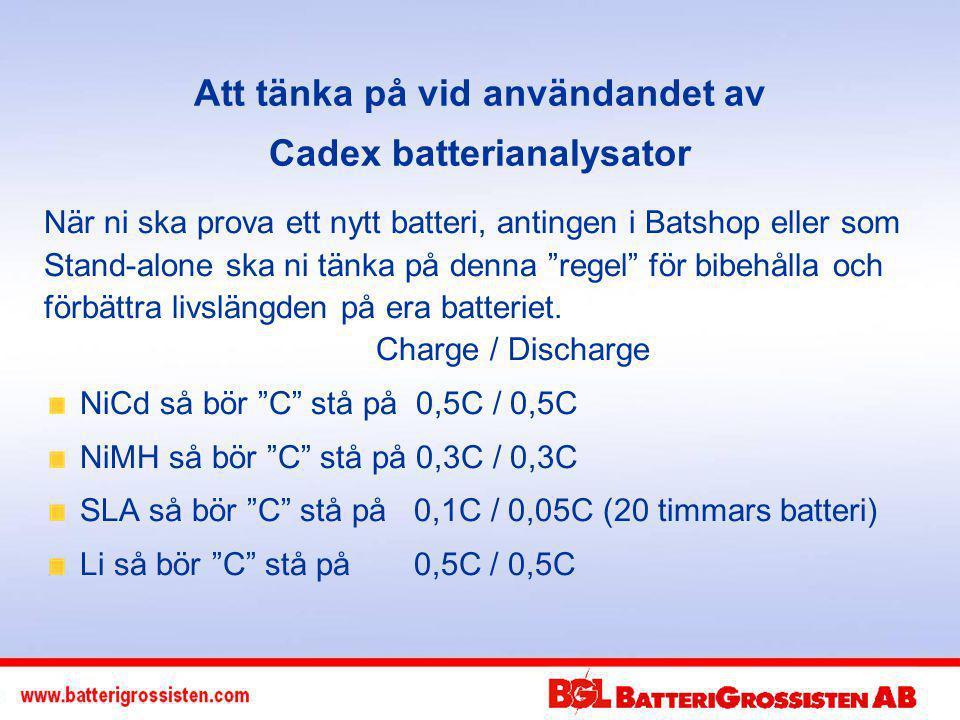 Att tänka på vid användandet av Cadex batterianalysator När ni ska prova ett nytt batteri, antingen i Batshop eller som Stand-alone ska ni tänka på denna regel för bibehålla och förbättra livslängden på era batteriet.