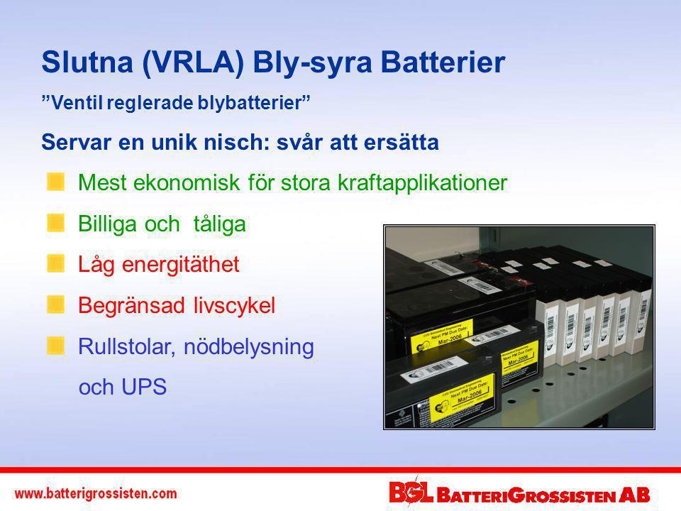 Slutna (VRLA) Bly-syra Batterier Ventil reglerade blybatterier Servar en unik nisch: svår att ersätta Mest ekonomisk för stora kraftapplikationer Billiga och tåliga Låg energitäthet Begränsad livscykel Rullstolar, nödbelysning och UPS