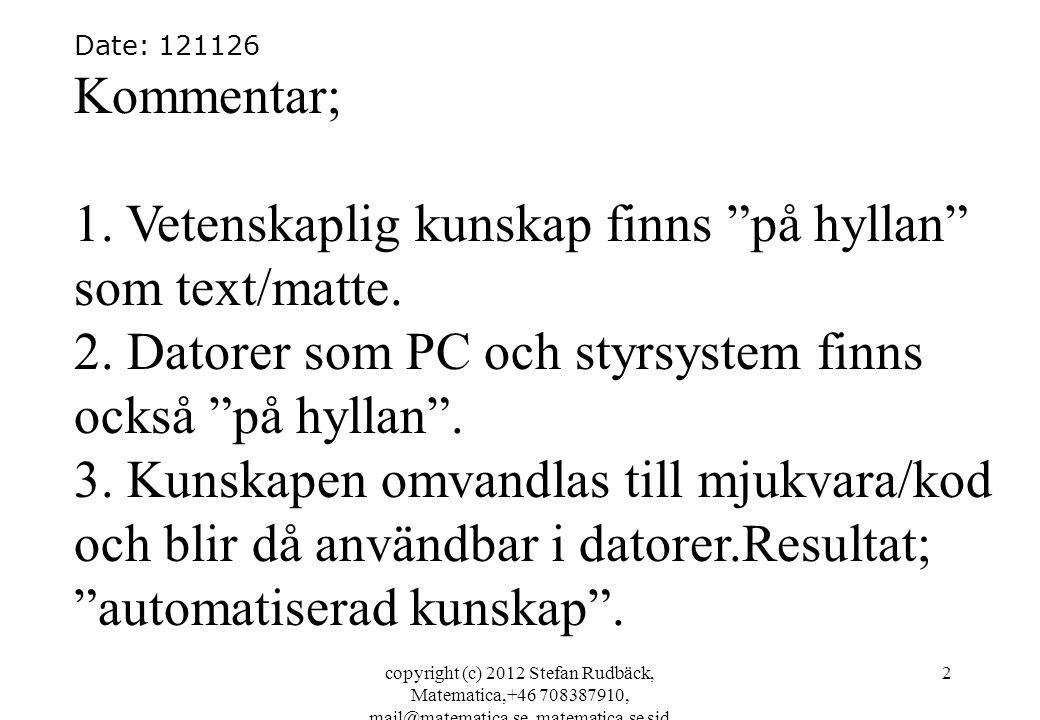 copyright (c) 2012 Stefan Rudbäck, Matematica,+46 708387910, mail@matematica.se, matematica.se sid 2 Date: 121126 Kommentar; 1. Vetenskaplig kunskap f