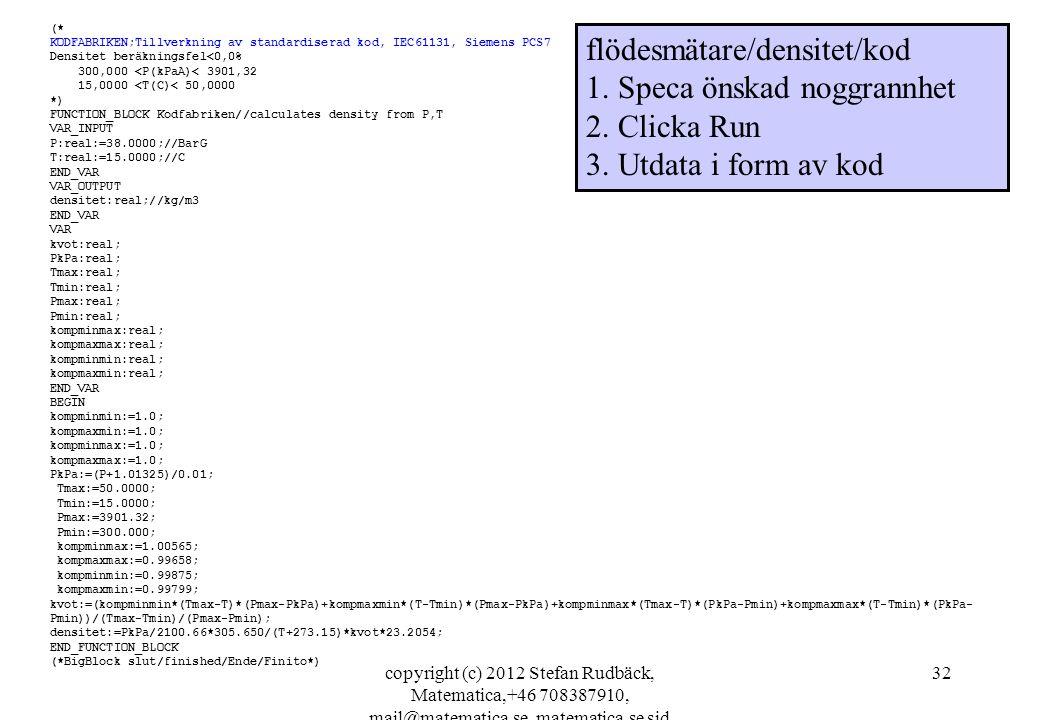 copyright (c) 2012 Stefan Rudbäck, Matematica,+46 708387910, mail@matematica.se, matematica.se sid 32 (* KODFABRIKEN;Tillverkning av standardiserad ko
