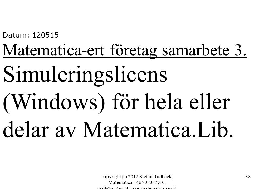 copyright (c) 2012 Stefan Rudbäck, Matematica,+46 708387910, mail@matematica.se, matematica.se sid 38 Datum: 120515 Matematica-ert företag samarbete 3