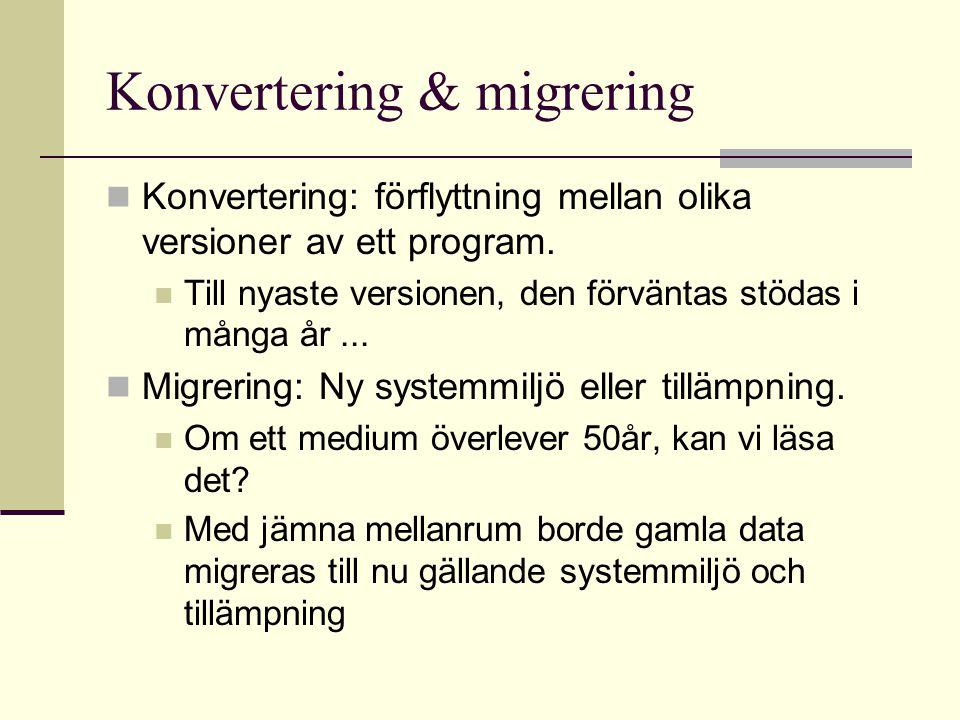 Konvertering & migrering Konvertering: förflyttning mellan olika versioner av ett program.