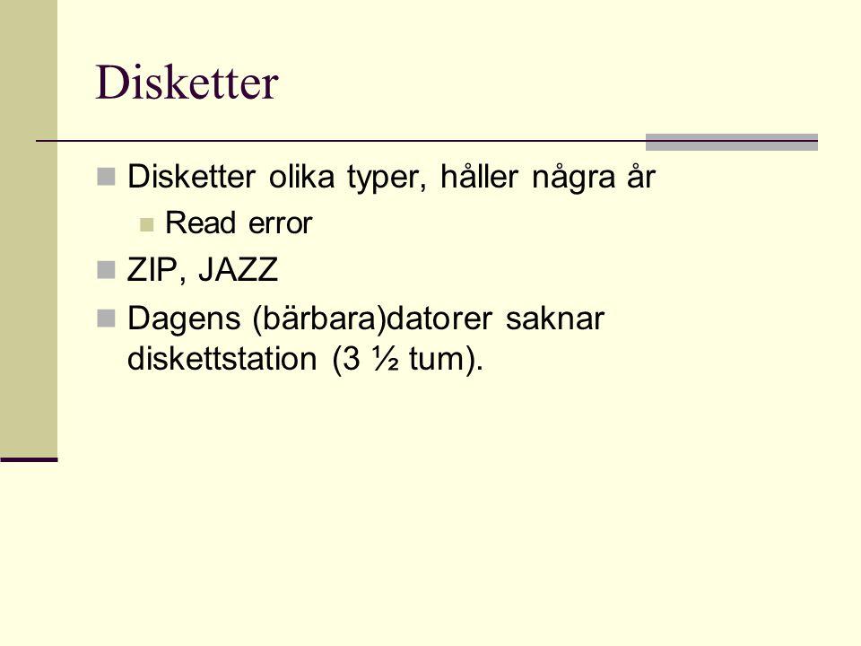 Disketter Disketter olika typer, håller några år Read error ZIP, JAZZ Dagens (bärbara)datorer saknar diskettstation (3 ½ tum).