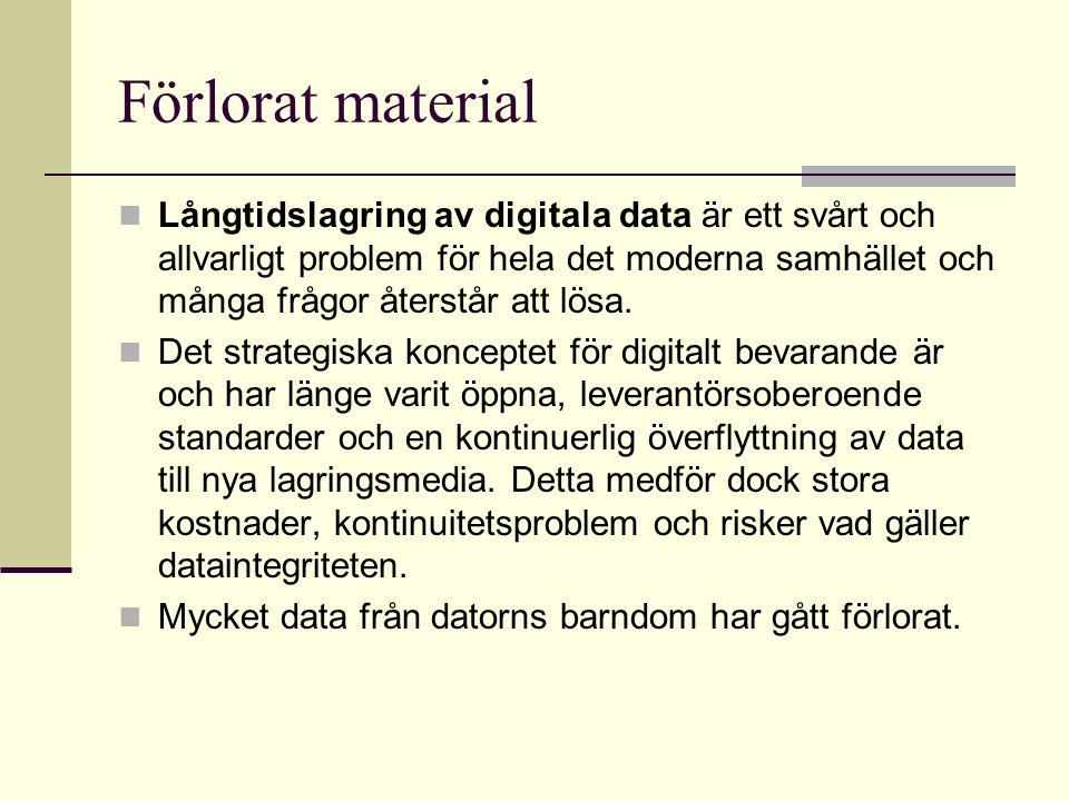 Förlorat material Långtidslagring av digitala data är ett svårt och allvarligt problem för hela det moderna samhället och många frågor återstår att lösa.