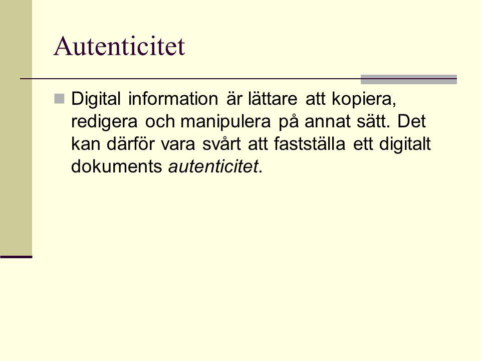 Autenticitet Digital information är lättare att kopiera, redigera och manipulera på annat sätt.