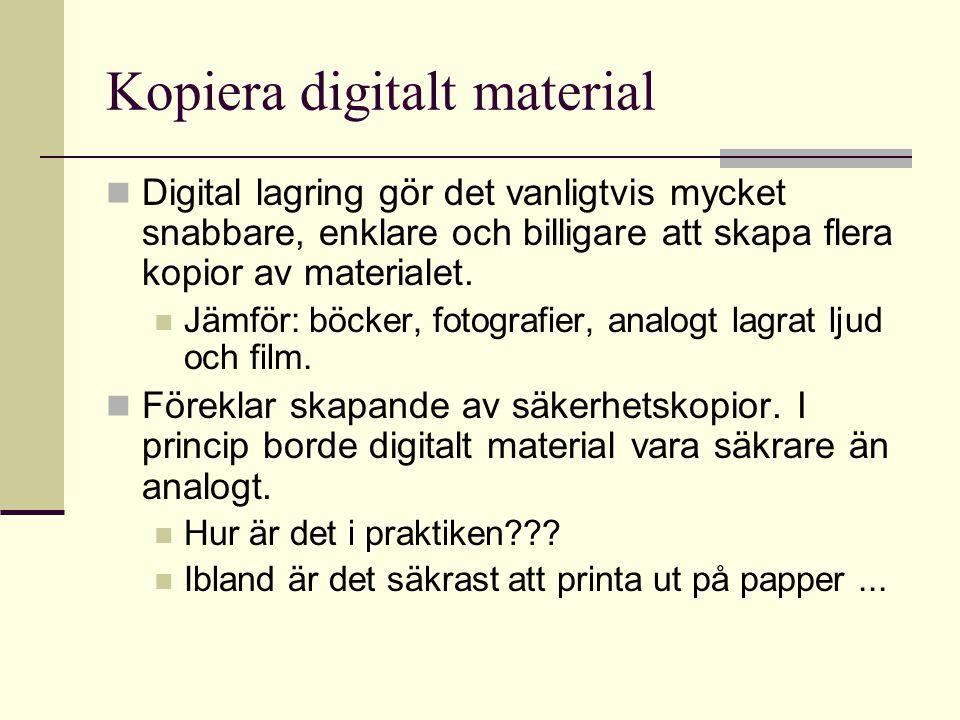 Kopiera digitalt material Digital lagring gör det vanligtvis mycket snabbare, enklare och billigare att skapa flera kopior av materialet.