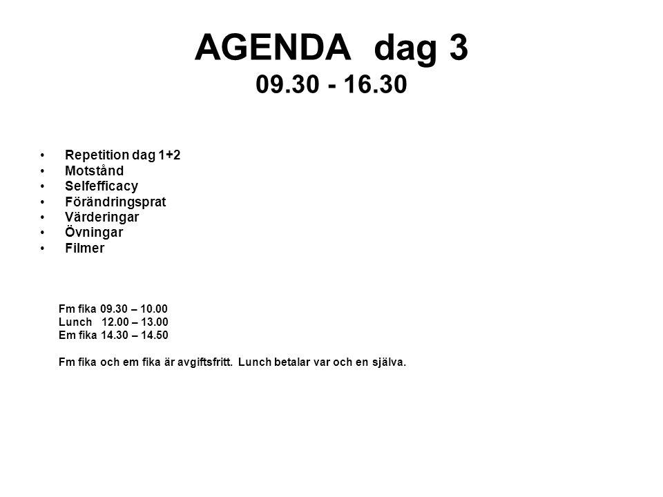AGENDA dag 3 09.30 - 16.30 Repetition dag 1+2 Motstånd Selfefficacy Förändringsprat Värderingar Övningar Filmer Fm fika 09.30 – 10.00 Lunch 12.00 – 13.00 Em fika 14.30 – 14.50 Fm fika och em fika är avgiftsfritt.