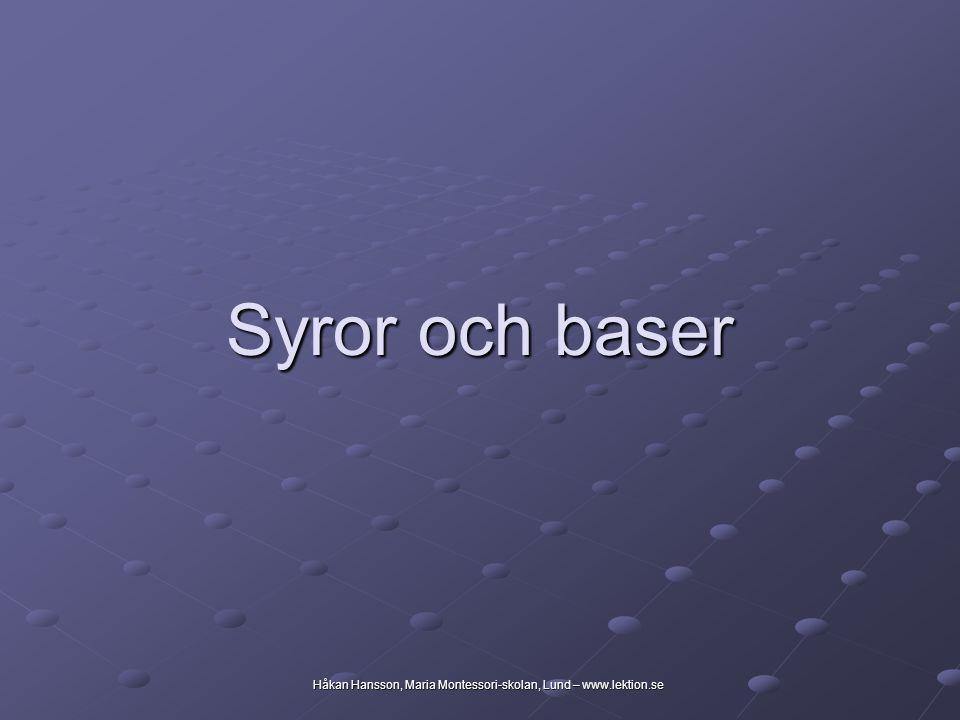 Håkan Hansson, Maria Montessori-skolan, Lund – www.lektion.se Syror och baser