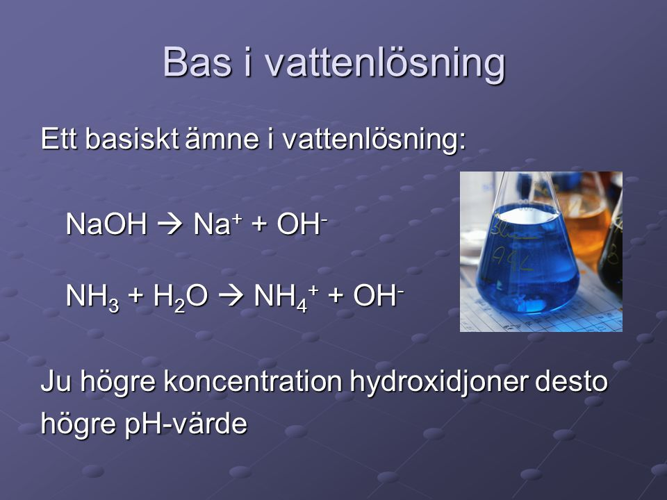 Bas i vattenlösning Ett basiskt ämne i vattenlösning: NaOH  Na + + OH - NH 3 + H 2 O  NH 4 + + OH - Ju högre koncentration hydroxidjoner desto högre