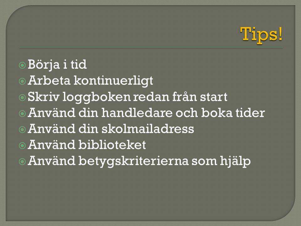 Börja i tid  Arbeta kontinuerligt  Skriv loggboken redan från start  Använd din handledare och boka tider  Använd din skolmailadress  Använd biblioteket  Använd betygskriterierna som hjälp