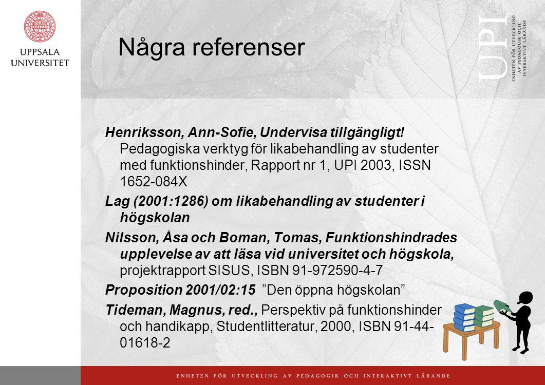 Några referenser Henriksson, Ann-Sofie, Undervisa tillgängligt! Pedagogiska verktyg för likabehandling av studenter med funktionshinder, Rapport nr 1,