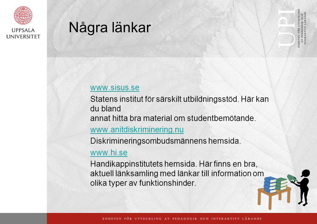 Några länkar www.sisus.se Statens institut för särskilt utbildningsstöd. Här kan du bland annat hitta bra material om studentbemötande. www.anitdiskri