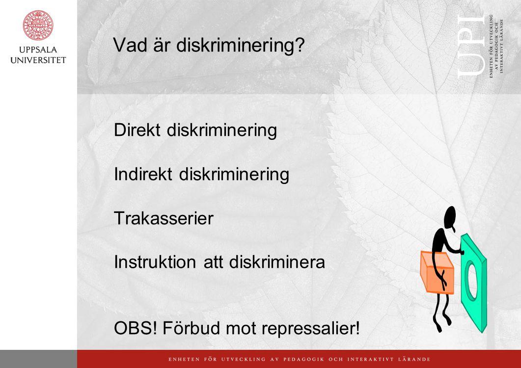 Vad är diskriminering? Direkt diskriminering Indirekt diskriminering Trakasserier Instruktion att diskriminera OBS! Förbud mot repressalier!