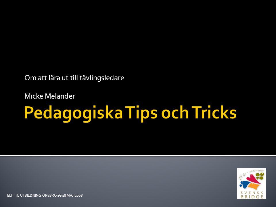 Om att lära ut till tävlingsledare Micke Melander ELIT TL UTBILDNING ÖREBRO 16-18 MAJ 2008