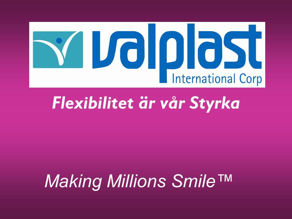 Making Millions Smile™ Flexibilitet är vår Styrka