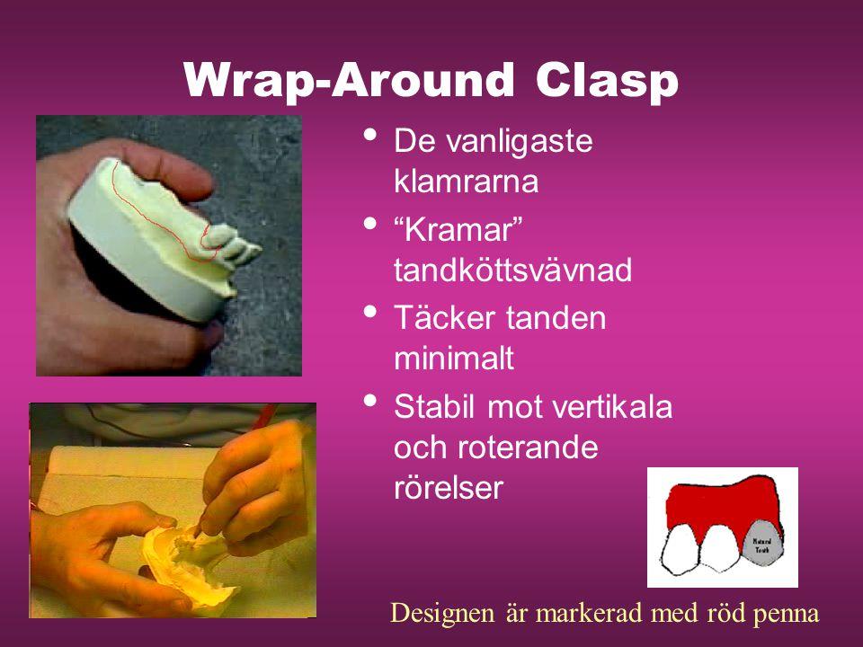 """Wrap-Around Clasp De vanligaste klamrarna """"Kramar"""" tandköttsvävnad Täcker tanden minimalt Stabil mot vertikala och roterande rörelser Designen är mark"""