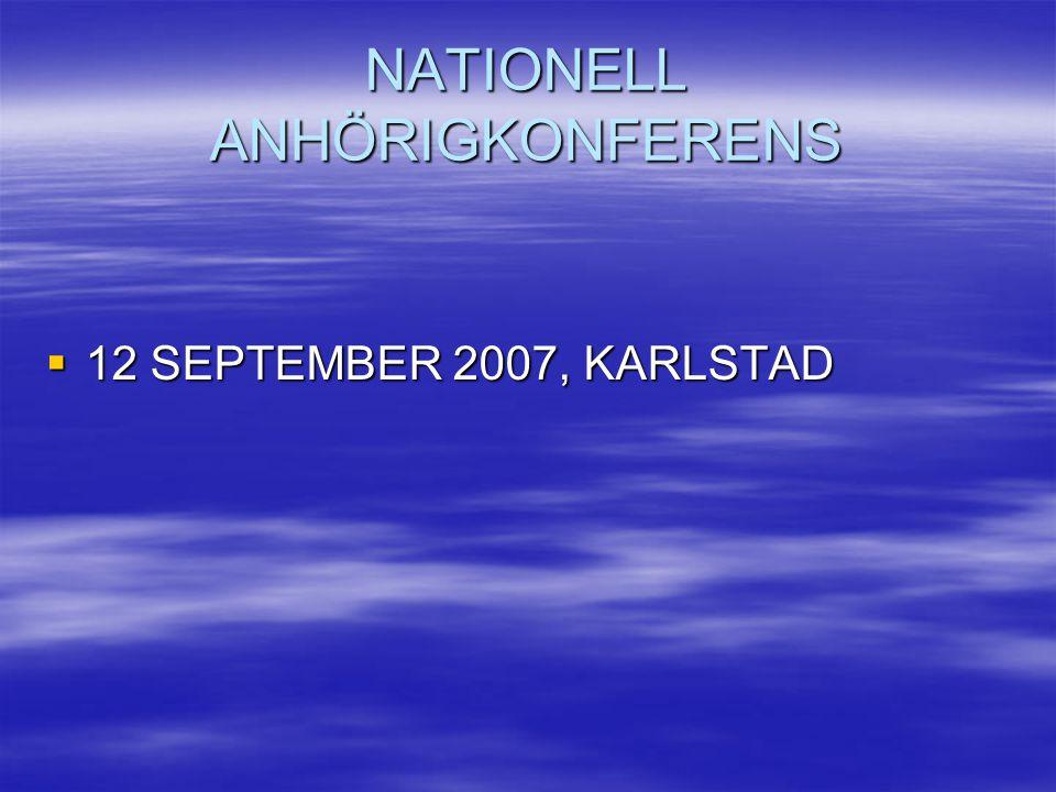 NATIONELL ANHÖRIGKONFERENS  12 SEPTEMBER 2007, KARLSTAD