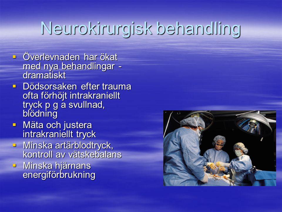 Neurokirurgisk behandling  Överlevnaden har ökat med nya behandlingar - dramatiskt  Dödsorsaken efter trauma ofta förhöjt intrakraniellt tryck p g a