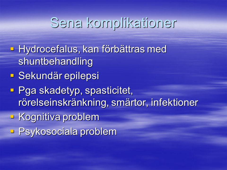 Sena komplikationer  Hydrocefalus, kan förbättras med shuntbehandling  Sekundär epilepsi  Pga skadetyp, spasticitet, rörelseinskränkning, smärtor,