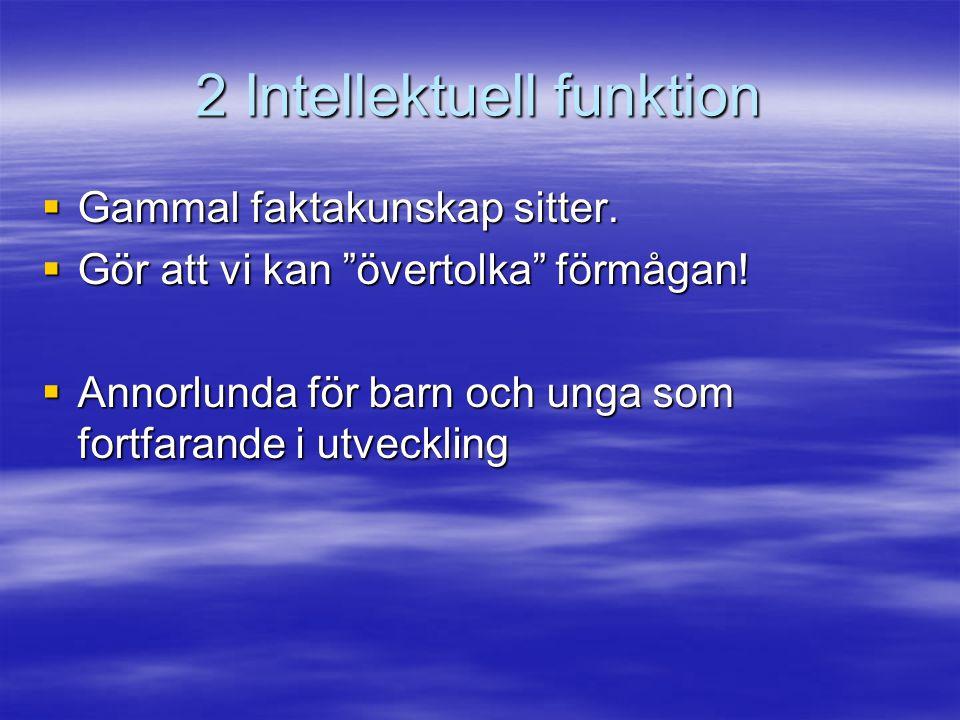"""2 Intellektuell funktion  Gammal faktakunskap sitter.  Gör att vi kan """"övertolka"""" förmågan!  Annorlunda för barn och unga som fortfarande i utveckl"""