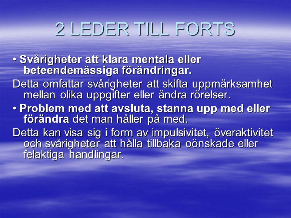 2 LEDER TILL FORTS Svårigheter att klara mentala eller beteendemässiga förändringar. Svårigheter att klara mentala eller beteendemässiga förändringar.