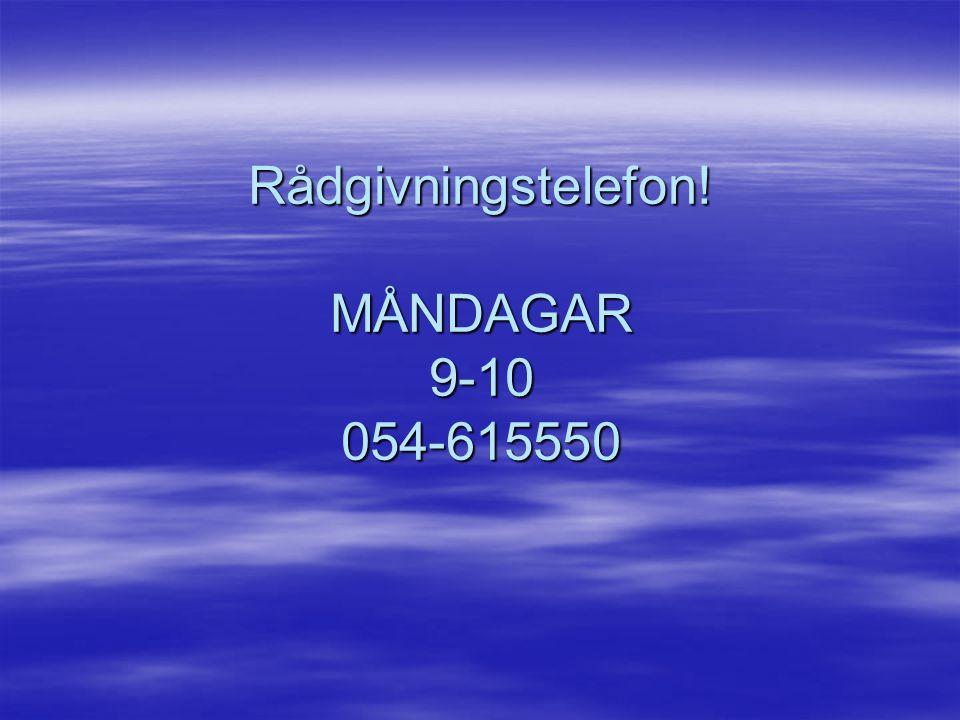 Rådgivningstelefon! MÅNDAGAR 9-10 054-615550