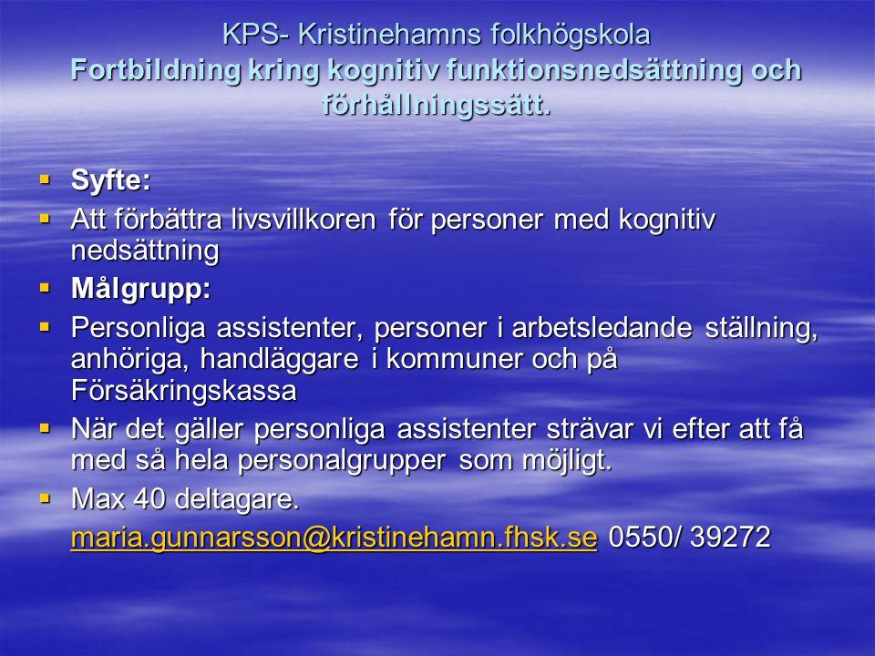 KPS- Kristinehamns folkhögskola Fortbildning kring kognitiv funktionsnedsättning och förhållningssätt.  Syfte:  Att förbättra livsvillkoren för pers