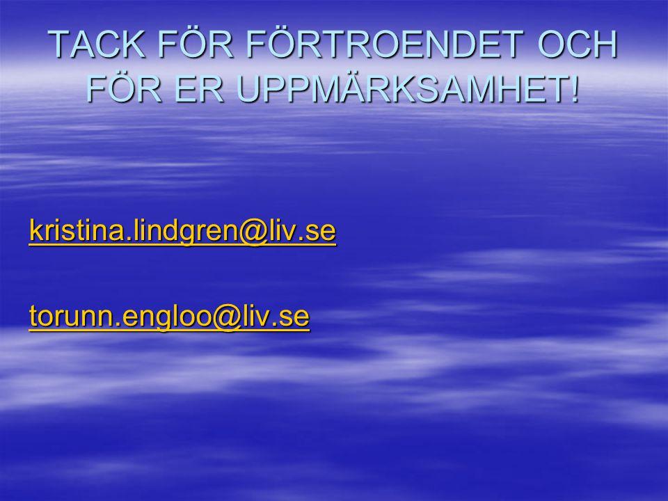 TACK FÖR FÖRTROENDET OCH FÖR ER UPPMÄRKSAMHET! kristina.lindgren@liv.se torunn.engloo@liv.se
