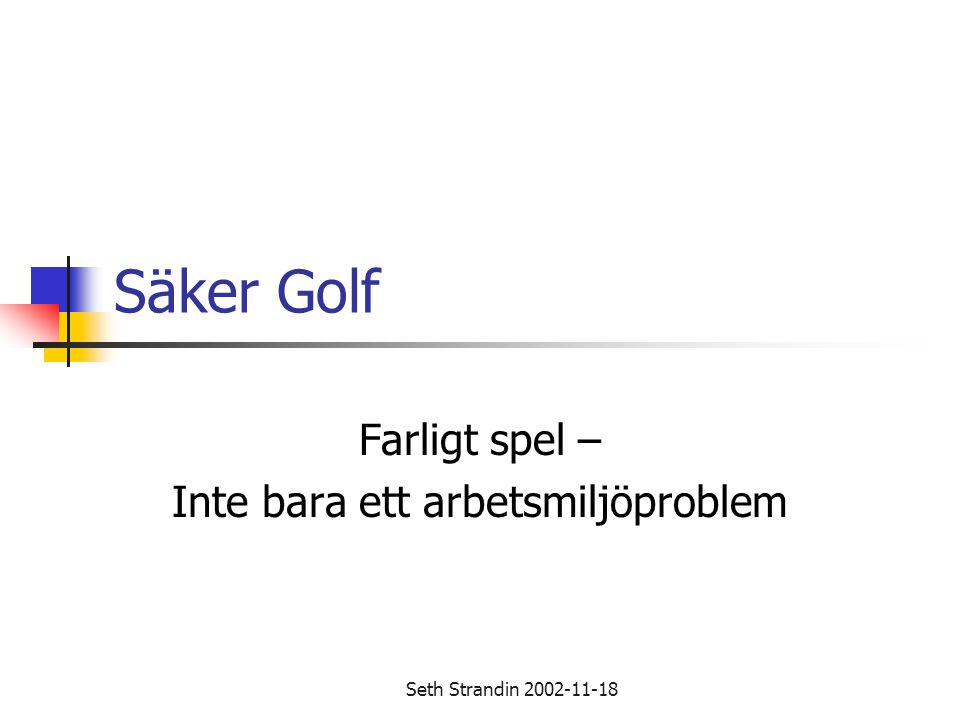 Seth Strandin 2002-11-18 Säker Golf Farligt spel – Inte bara ett arbetsmiljöproblem