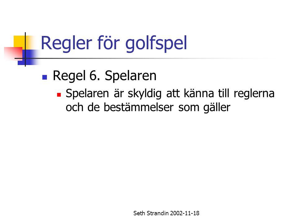 Seth Strandin 2002-11-18 Regler för golfspel Regel 6. Spelaren Spelaren är skyldig att känna till reglerna och de bestämmelser som gäller
