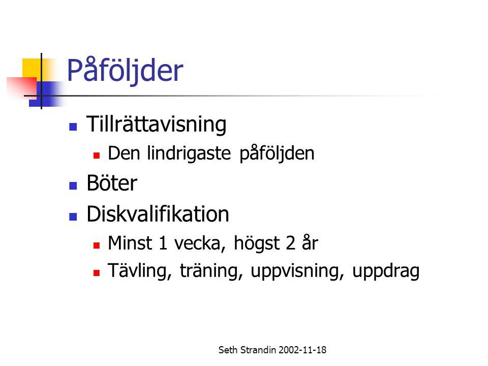 Seth Strandin 2002-11-18 Påföljder Tillrättavisning Den lindrigaste påföljden Böter Diskvalifikation Minst 1 vecka, högst 2 år Tävling, träning, uppvi