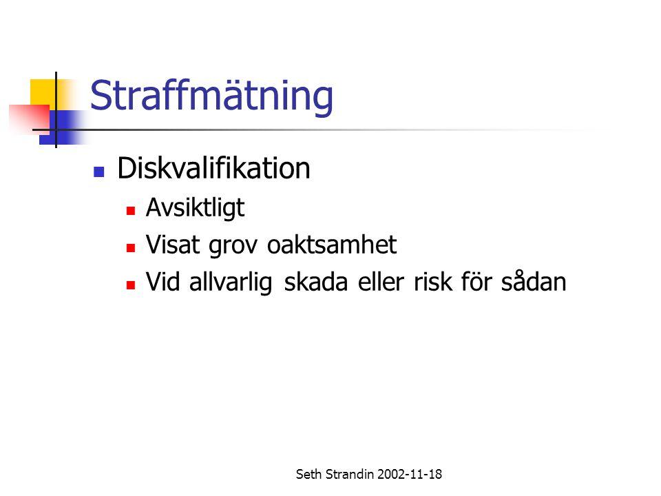 Seth Strandin 2002-11-18 Straffmätning Diskvalifikation Avsiktligt Visat grov oaktsamhet Vid allvarlig skada eller risk för sådan