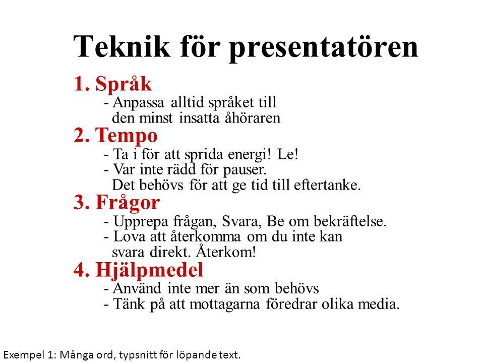 Teknik för presentatören 1.Språk - Anpassa alltid språket till den minst insatta åhöraren 2.