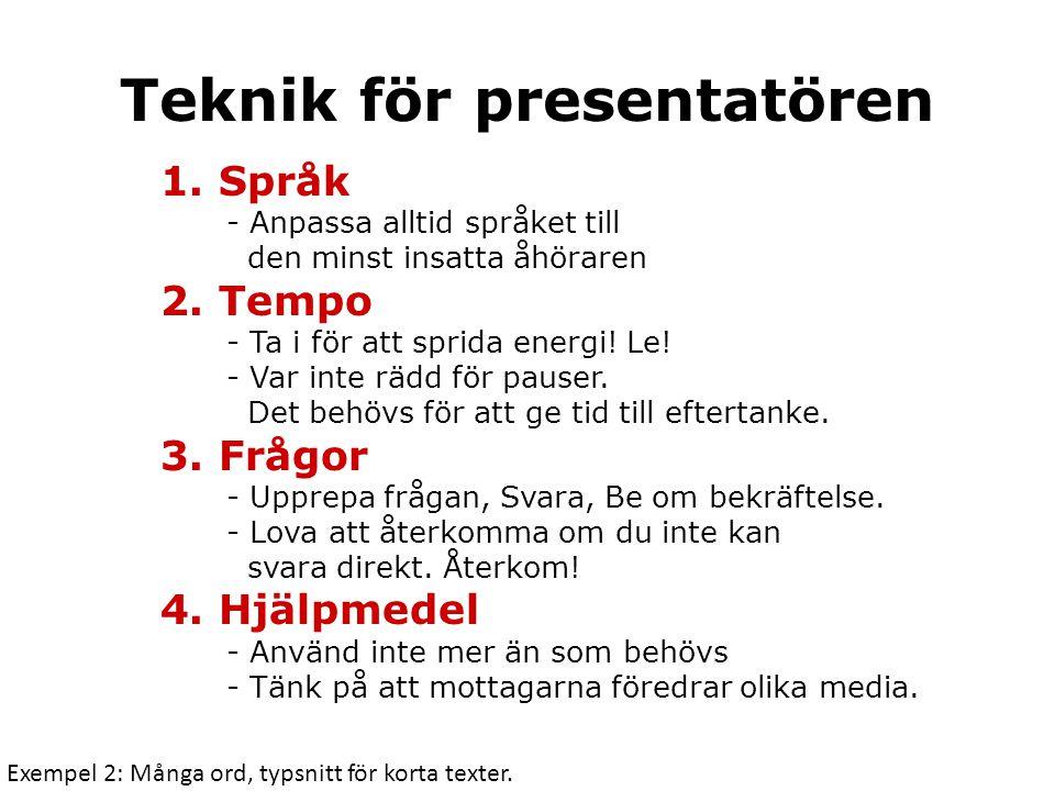 Teknik för presentatören 1. Språk - Anpassa alltid språket till den minst insatta åhöraren 2. Tempo - Ta i för att sprida energi! Le! - Var inte rädd