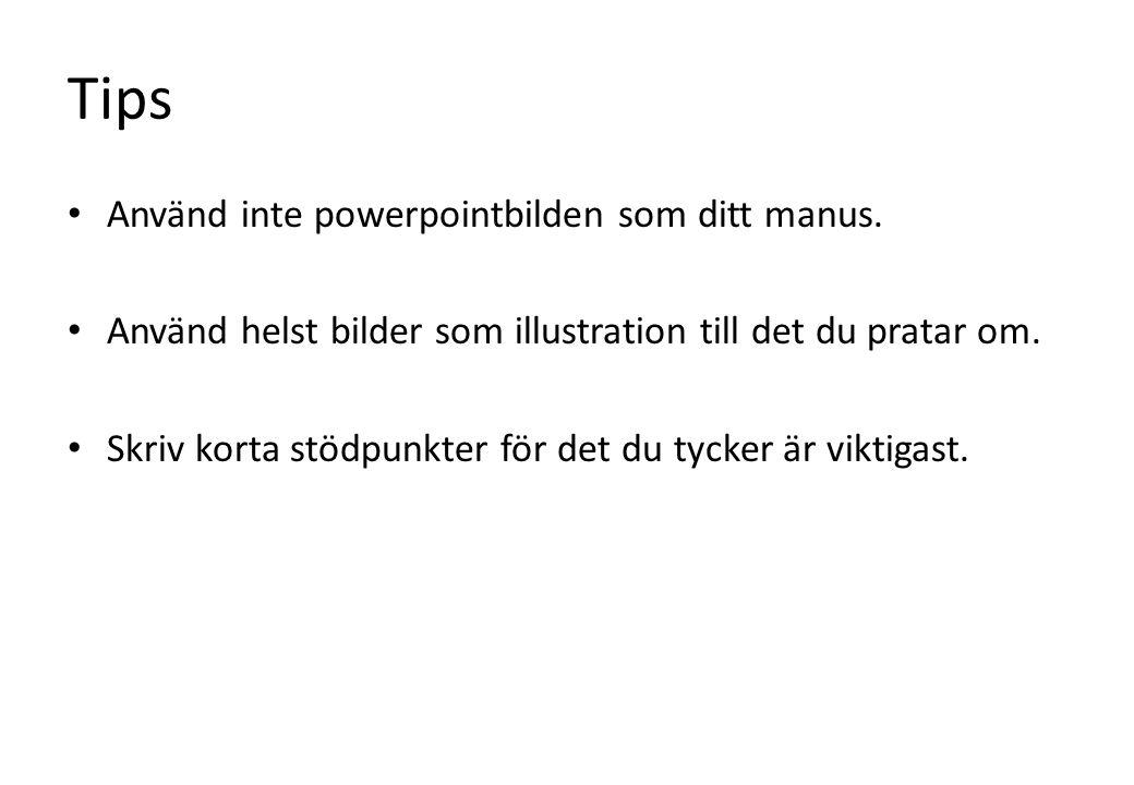 Tips Använd inte powerpointbilden som ditt manus.