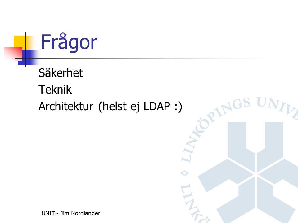UNIT - Jim Nordlander Frågor Säkerhet Teknik Architektur (helst ej LDAP :)